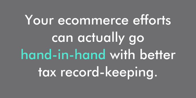 Your ecommerce efforts can go hand-in-hand with better tax record-keeping.
